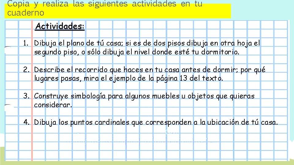Copia y realiza las siguientes actividades en tu cuaderno Actividades: 1. Dibuja el plano