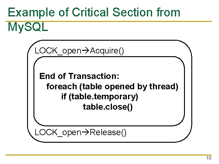 Example of Critical Section from My. SQL LOCK_open Acquire() End of Transaction: foreach (table