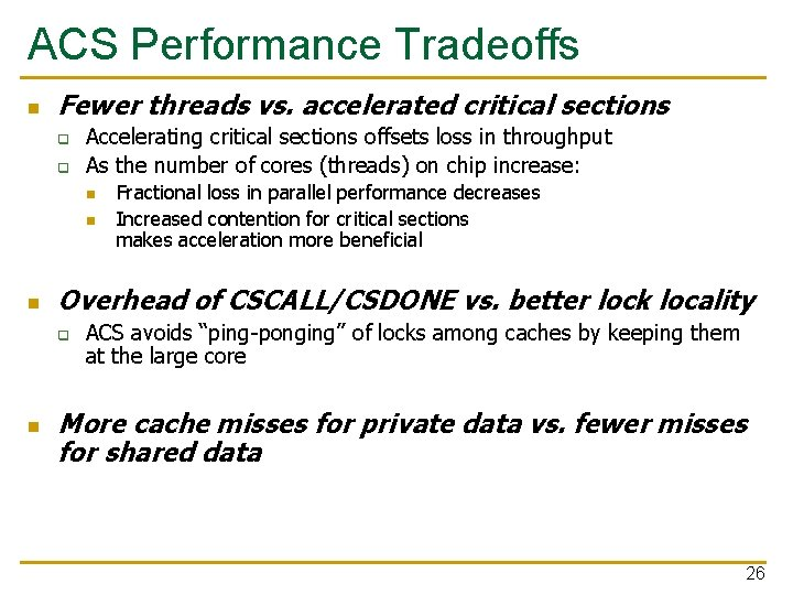 ACS Performance Tradeoffs n Fewer threads vs. accelerated critical sections q q Accelerating critical