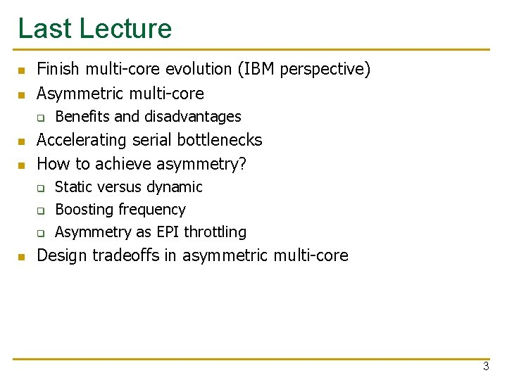 Last Lecture n n Finish multi-core evolution (IBM perspective) Asymmetric multi-core q n n