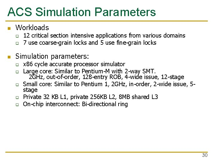 ACS Simulation Parameters n Workloads q q n 12 critical section intensive applications from