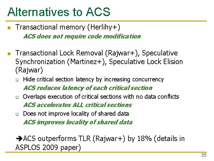 Alternatives to ACS n Transactional memory (Herlihy+) ACS does not require code modification n