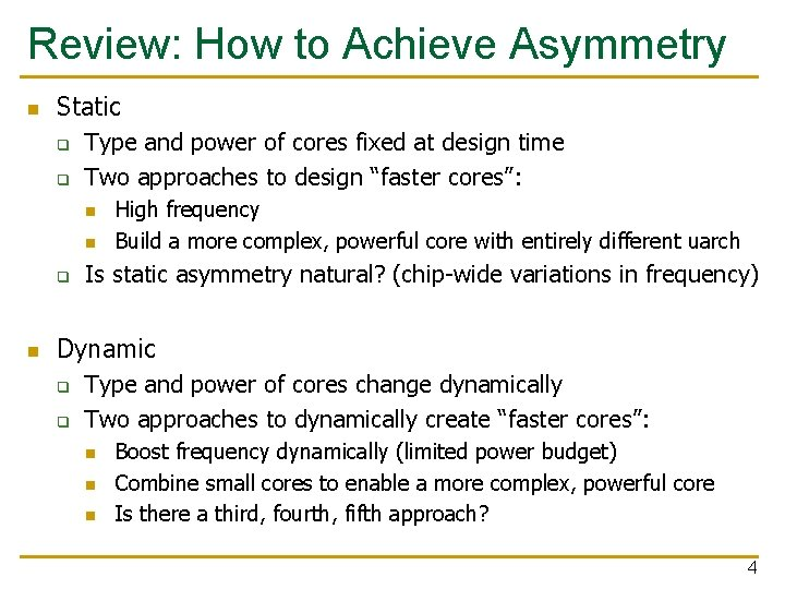Review: How to Achieve Asymmetry n Static q q Type and power of cores