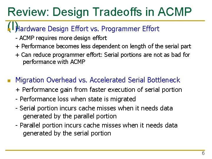 Review: Design Tradeoffs in ACMP (I) n Hardware Design Effort vs. Programmer Effort -