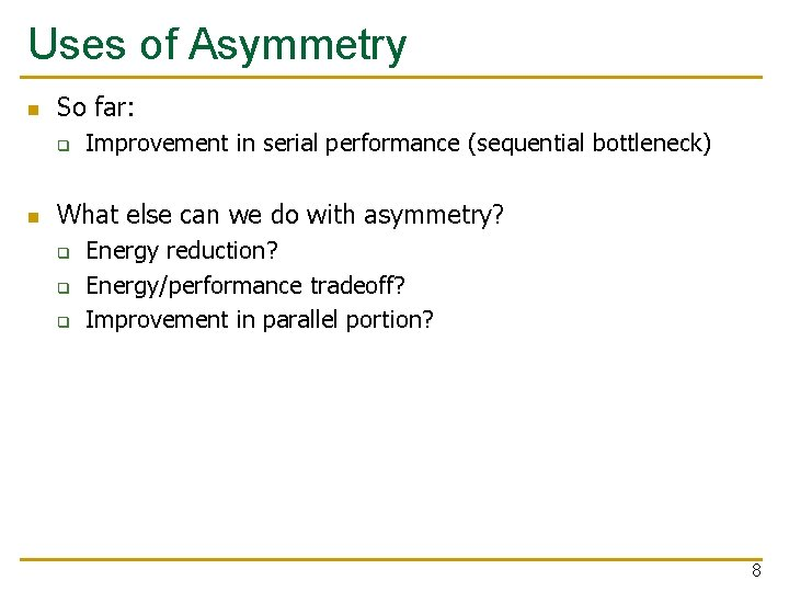 Uses of Asymmetry n So far: q n Improvement in serial performance (sequential bottleneck)