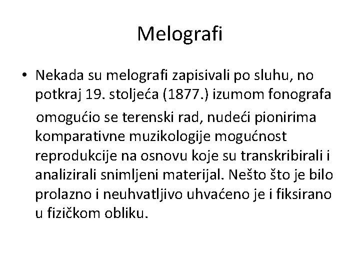 Melografi • Nekada su melografi zapisivali po sluhu, no potkraj 19. stoljeća (1877. )