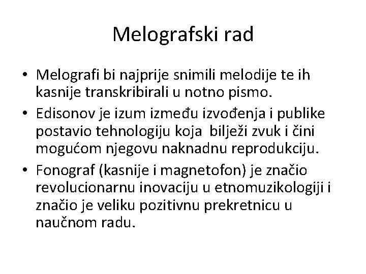 Melografski rad • Melografi bi najprije snimili melodije te ih kasnije transkribirali u notno