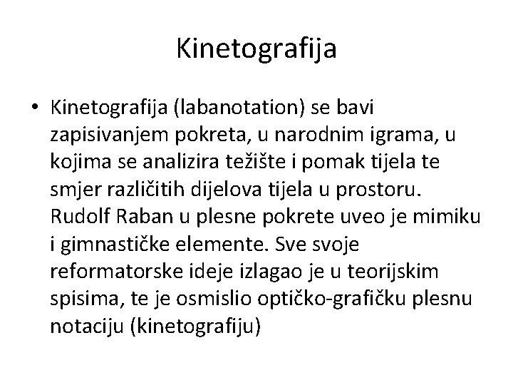 Kinetografija • Kinetografija (labanotation) se bavi zapisivanjem pokreta, u narodnim igrama, u kojima se
