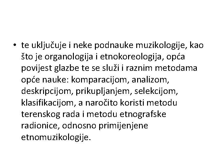 • te uključuje i neke podnauke muzikologije, kao što je organologija i etnokoreologija,