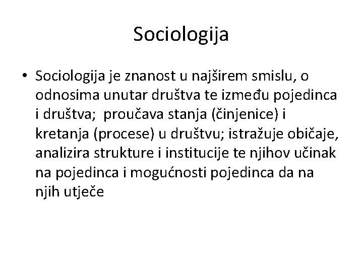 Sociologija • Sociologija je znanost u najširem smislu, o odnosima unutar društva te između