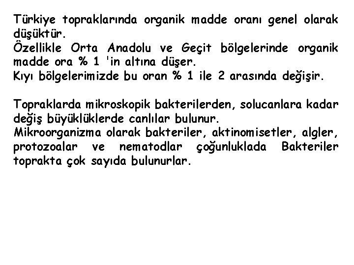Türkiye topraklarında organik madde oranı genel olarak düşüktür. Özellikle Orta Anadolu ve Geçit bölgelerinde