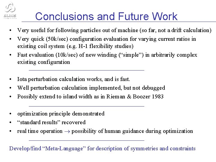 Conclusions and Future Work • Very useful for following particles out of machine (so