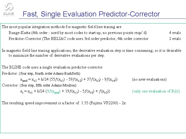 Fast, Single Evaluation Predictor-Corrector The most popular integration methods for magnetic field line tracing