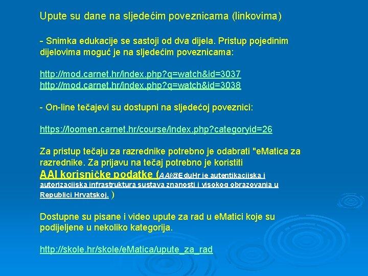 Upute su dane na sljedećim poveznicama (linkovima) - Snimka edukacije se sastoji od dva