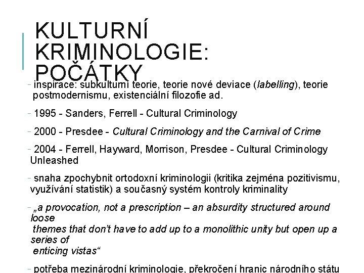 KULTURNÍ KRIMINOLOGIE: POČÁTKY - inspirace: subkulturní teorie, teorie nové deviace (labelling), teorie postmodernismu, existenciální