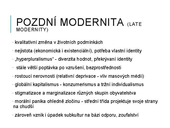 POZDNÍ MODERNITA (LATE MODERNITY) - kvalitativní změna v životních podmínkách - nejistota (ekonomická i