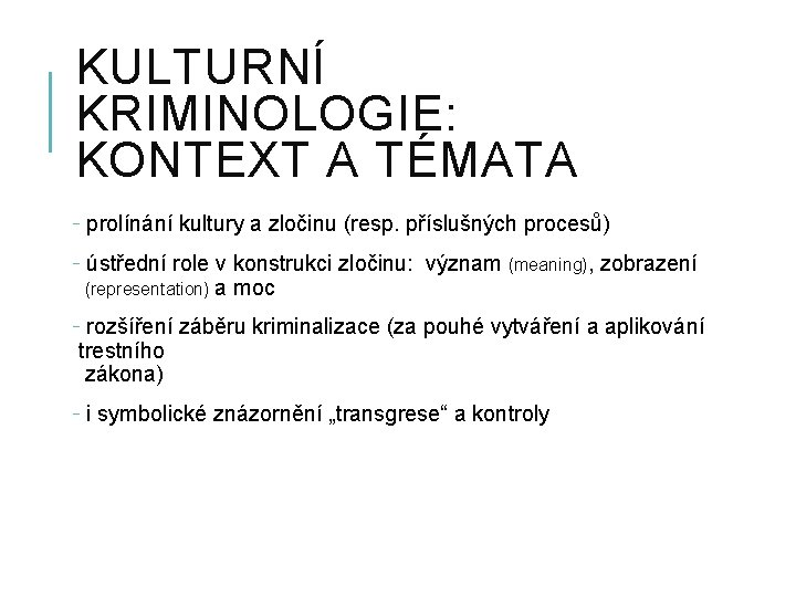 KULTURNÍ KRIMINOLOGIE: KONTEXT A TÉMATA - prolínání kultury a zločinu (resp. příslušných procesů) -