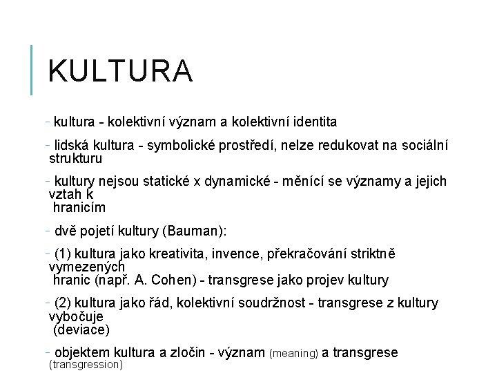 KULTURA - kultura - kolektivní význam a kolektivní identita - lidská kultura - symbolické