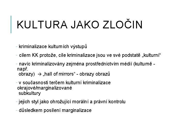 KULTURA JAKO ZLOČIN - kriminalizace kulturních výstupů - cílem KK protože, cíle kriminalizace jsou
