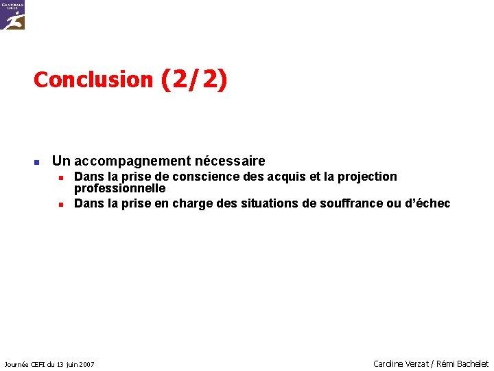 Conclusion (2/2) n Un accompagnement nécessaire n n Dans la prise de conscience des