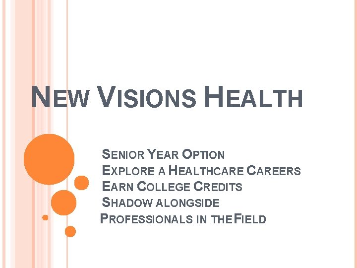 NEW VISIONS HEALTH SENIOR YEAR OPTION EXPLORE A HEALTHCAREERS EARN COLLEGE CREDITS SHADOW ALONGSIDE