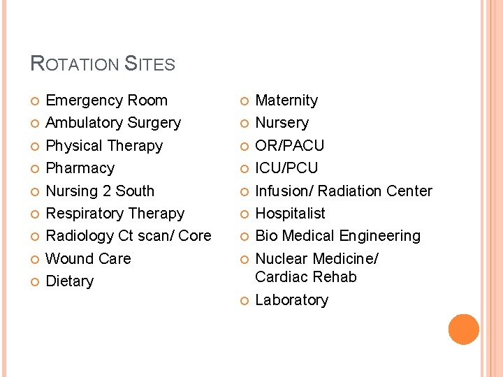 ROTATION SITES Emergency Room Ambulatory Surgery Physical Therapy Pharmacy Nursing 2 South Respiratory Therapy
