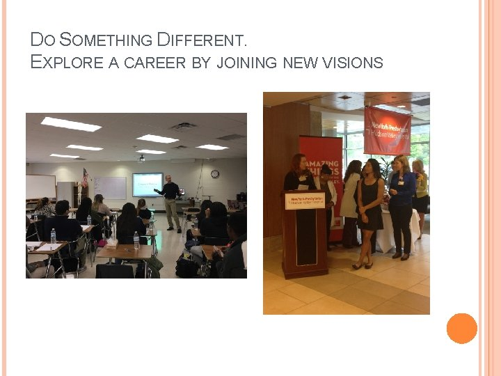 DO SOMETHING DIFFERENT. EXPLORE A CAREER BY JOINING NEW VISIONS
