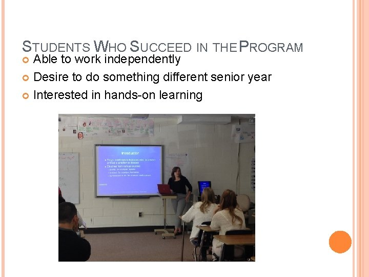 STUDENTS WHO SUCCEED IN THE PROGRAM Able to work independently Desire to do something