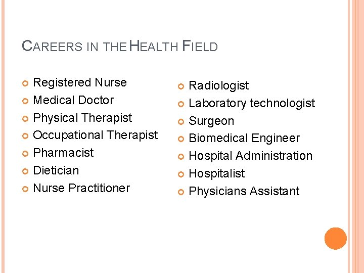 CAREERS IN THE HEALTH FIELD Registered Nurse Medical Doctor Physical Therapist Occupational Therapist Pharmacist
