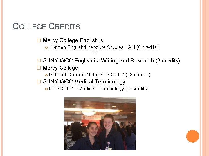 COLLEGE CREDITS � Mercy College English is: Written English/Literature Studies I & II (6