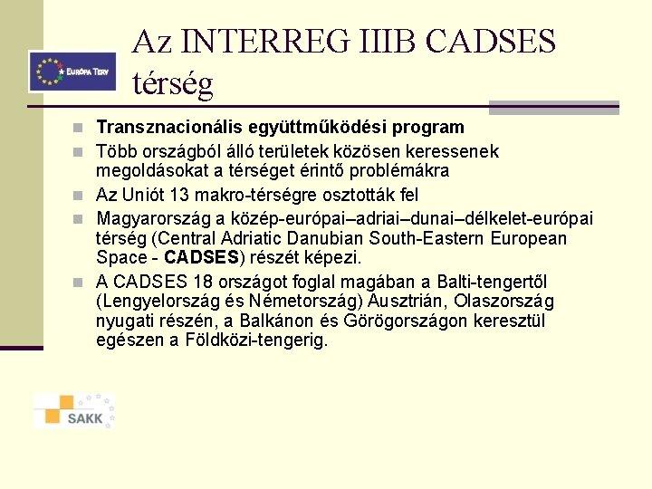 Az INTERREG IIIB CADSES térség n Transznacionális együttműködési program n Több országból álló területek