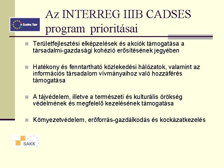 Az INTERREG IIIB CADSES program prioritásai n Területfejlesztési elképzelések és akciók támogatása a társadalmi-gazdasági