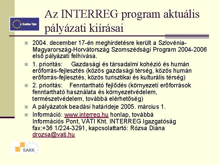 Az INTERREG program aktuális pályázati kiírásai n 2004. december 17 -én meghirdetésre került a
