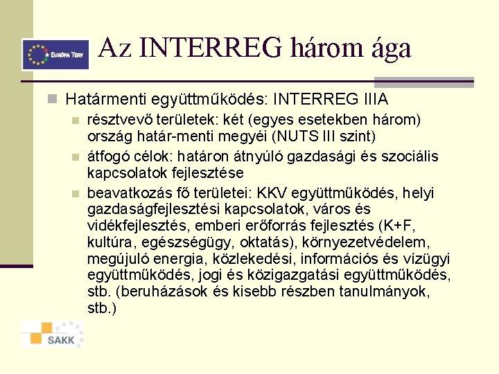 Az INTERREG három ága n Határmenti együttműködés: INTERREG IIIA n résztvevő területek: két (egyes
