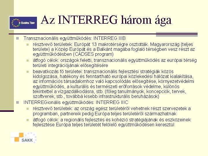 Az INTERREG három ága Transznacionális együttműködés: INTERREG IIIB n résztvevő területek: Európát 13 makrotérségre