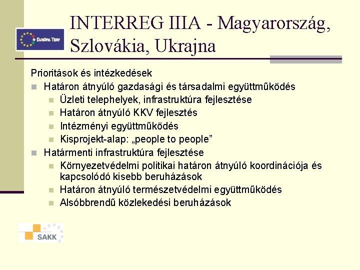 INTERREG IIIA - Magyarország, Szlovákia, Ukrajna Prioritások és intézkedések n Határon átnyúló gazdasági és