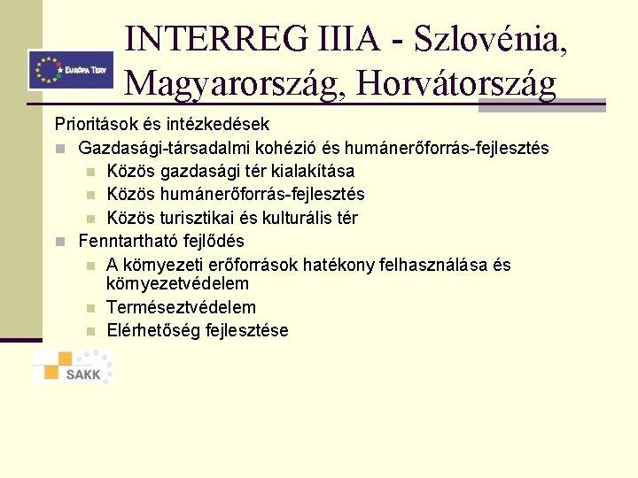 INTERREG IIIA - Szlovénia, Magyarország, Horvátország Prioritások és intézkedések n Gazdasági-társadalmi kohézió és humánerőforrás-fejlesztés