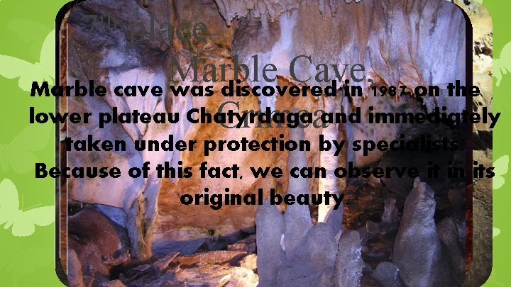 th 7 place Marble Cave, Marble cave was discovered in 1987 on the lower