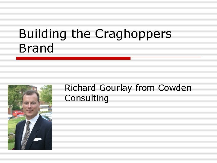 Building the Craghoppers Brand Richard Gourlay from Cowden Consulting