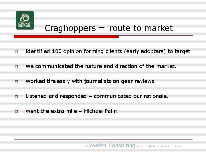 Craghoppers – route to market o Identified 100 opinion forming clients (early adopters) to