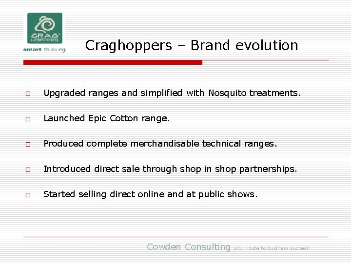 Craghoppers – Brand evolution o Upgraded ranges and simplified with Nosquito treatments. o Launched