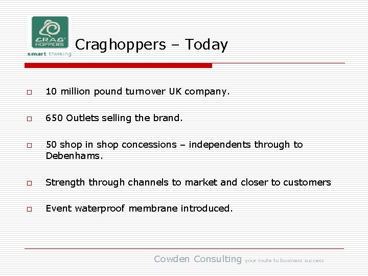 Craghoppers – Today o 10 million pound turnover UK company. o 650 Outlets selling