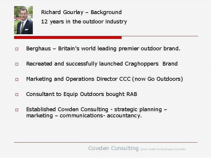 Richard Gourlay – Background 12 years in the outdoor industry o Berghaus – Britain's