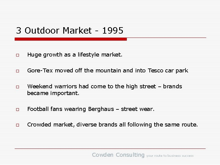 3 Outdoor Market - 1995 o Huge growth as a lifestyle market. o Gore-Tex