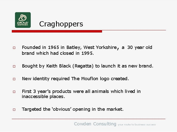 Craghoppers o Founded in 1965 in Batley, West Yorkshire brand which had closed in