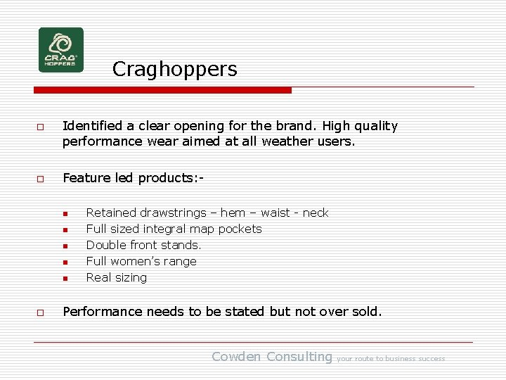 Craghoppers o o Identified a clear opening for the brand. High quality performance wear