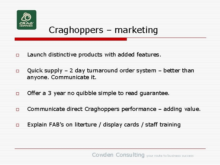 Craghoppers – marketing o o Launch distinctive products with added features. Quick supply –