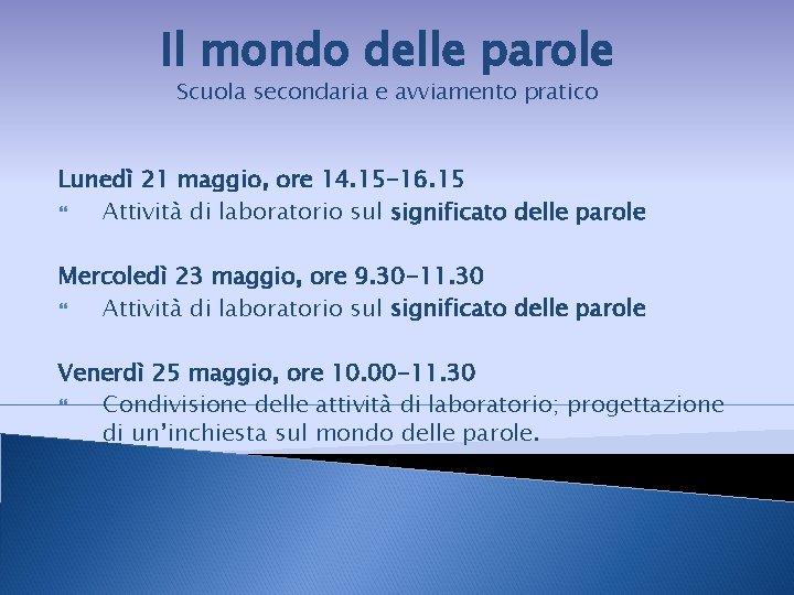 Il mondo delle parole Scuola secondaria e avviamento pratico Lunedì 21 maggio, ore 14.