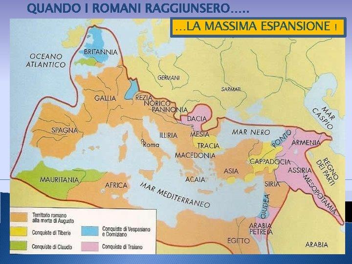 QUANDO I ROMANI RAGGIUNSERO…. . …LA MASSIMA ESPANSIONE 16 febbraio 2012 !