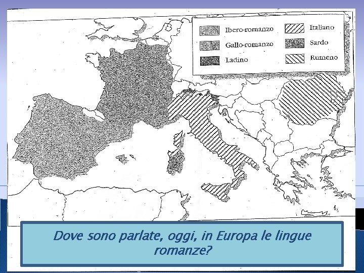 Dove sono parlate, oggi, in Europa le lingue 16 febbraio 2012 romanze?